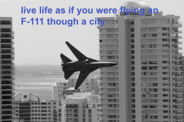 military-humor-funny-live-life-as-if-you-were-flying-f-111-through-city-air-force