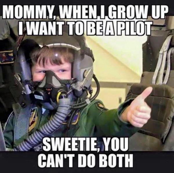 Mommy, When I Grow Up I Want To Be A Pilot